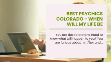 best psychics colorado - when will my life be better