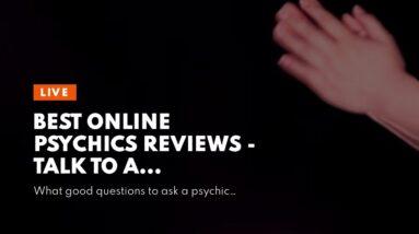 best online psychics reviews - talk to a clairvoyant medium