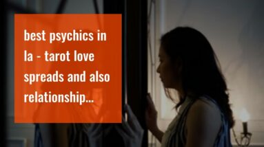 best psychics in la - tarot love spreads and also relationship tarot