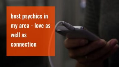best psychics in my area - love as well as connection