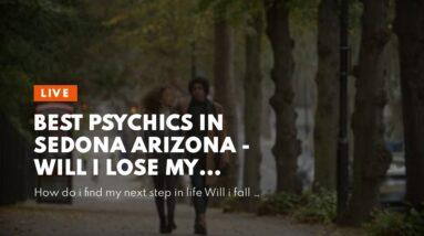 best psychics in sedona arizona - will i lose my house