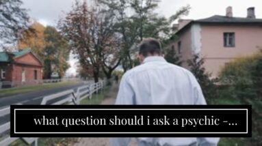 what question should i ask a psychic - incredible clairvoyant free readings online
