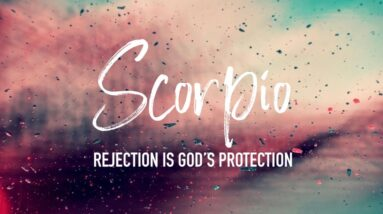 SCORPIO 🔮 Rejection Is God's Protection 🔮 Timeless Tarot Reading