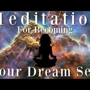 Meditation For Becoming Your DREAM Self